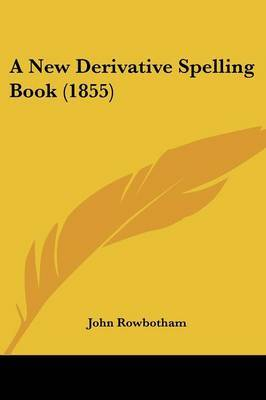 A New Derivative Spelling Book (1855)