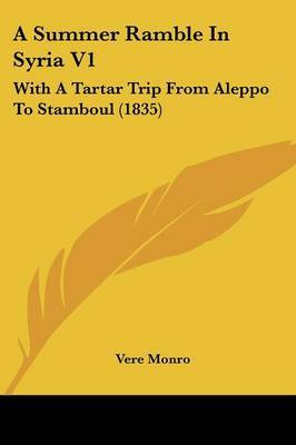 A Summer Ramble in Syria V1: With a Tartar Trip from Aleppo to Stamboul (1835)