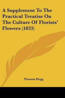A Supplement to the Practical Treatise on the Culture of Florists' Flowers (1833)