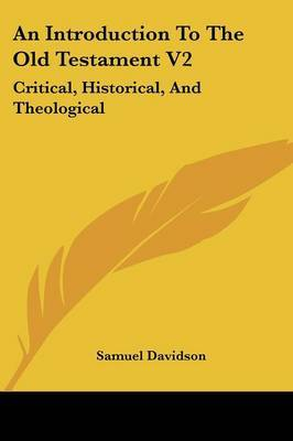 An Introduction to the Old Testament V2: Critical, Historical, and Theological: Containing a (1862)