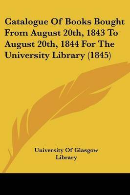 Catalogue of Books Bought from August 20th, 1843 to August 20th, 1844 for the University Library (1845)