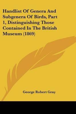 Handlist of Genera and Subgenera of Birds, Part 1, Distinguishing Those Contained in the British Museum (1869)