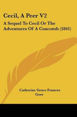 Cecil, a Peer V2: A Sequel to Cecil or the Adventures of a Coxcomb (1841)