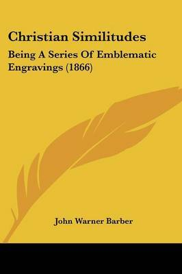 Christian Similitudes: Being a Series of Emblematic Engravings (1866)