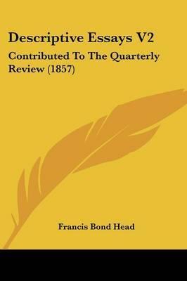 Descriptive Essays V2: Contributed to the Quarterly Review (1857)