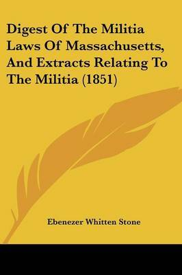 Digest of the Militia Laws of Massachusetts, and Extracts Relating to the Militia (1851)