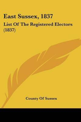 East Sussex, 1837: List of the Registered Electors (1837)