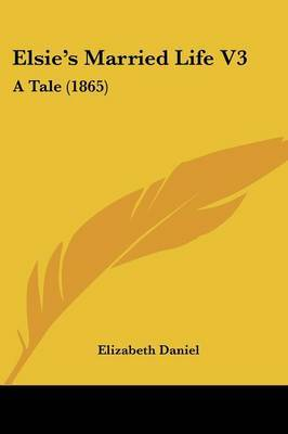 Elsie's Married Life V3: A Tale (1865)