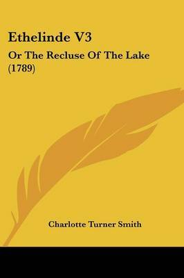Ethelinde V3: Or the Recluse of the Lake (1789)