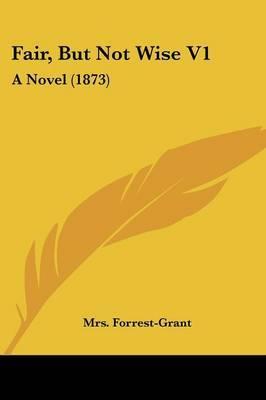 Fair, But Not Wise V1: A Novel (1873)