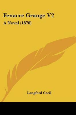 Fenacre Grange V2: A Novel (1870)