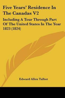 Five Years' Residence in the Canadas V2: Including a Tour Through Part of the United States in the Year 1823 (1824)