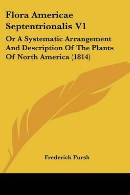 Flora Americae Septentrionalis V1: Or a Systematic Arrangement and Description of the Plants of North America (1814)