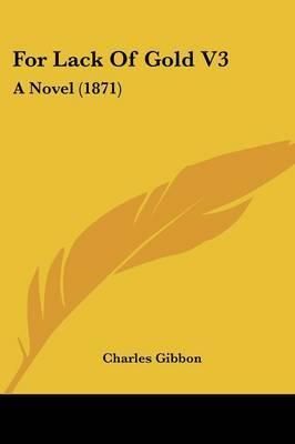 For Lack of Gold V3: A Novel (1871)
