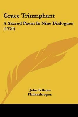 Grace Triumphant: A Sacred Poem in Nine Dialogues (1770)