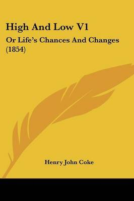 High and Low V1: Or Life's Chances and Changes (1854)