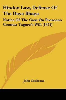 Hindoo Law, Defense of the Daya Bhaga: Notice of the Case on Prosoono Coomar Tagore's Will (1872)