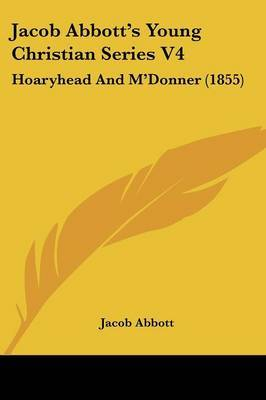 Jacob Abbott's Young Christian Series V4: Hoaryhead and M'Donner (1855)
