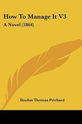 How to Manage It V3: A Novel (1864)