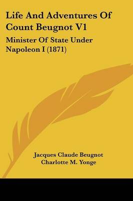 Life and Adventures of Count Beugnot V1: Minister of State Under Napoleon I (1871)