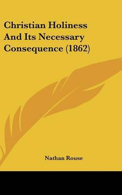 Christian Holiness and Its Necessary Consequence (1862)