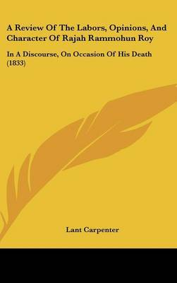 A Review of the Labors, Opinions, and Character of Rajah Rammohun Roy: In a Discourse, on Occasion of His Death (1833)