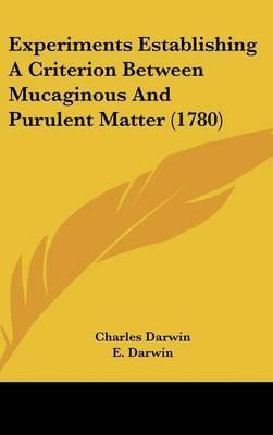 Experiments Establishing a Criterion Between Mucaginous and Purulent Matter (1780)