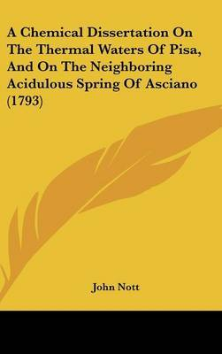A Chemical Dissertation on the Thermal Waters of Pisa, and on the Neighboring Acidulous Spring of Asciano (1793)