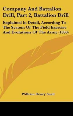 Company and Battalion Drill, Part 2, Battalion Drill: Explained in Detail, According to the System of the Field Exercise and Evolutions of the Army (1850)