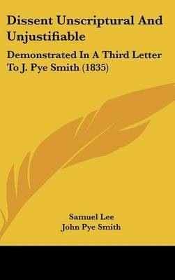 Dissent Unscriptural and Unjustifiable: Demonstrated in a Third Letter to J. Pye Smith (1835)
