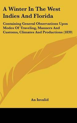 A Winter in the West Indies and Florida: Containing General Observations Upon Modes of Traveling, Manners and Customs, Climates and Productions (1839)