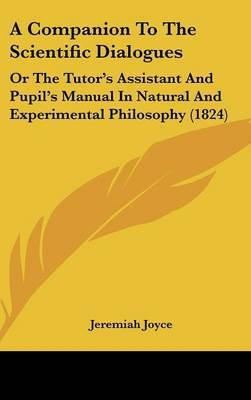 A Companion to the Scientific Dialogues: Or the Tutor's Assistant and Pupil's Manual in Natural and Experimental Philosophy (1824)