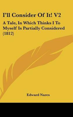 I'll Consider of It! V2: A Tale, in Which Thinks I to Myself Is Partially Considered (1812)