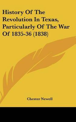 History Of The Revolution In Texas, Particularly Of The War Of 1835-36 (1838)