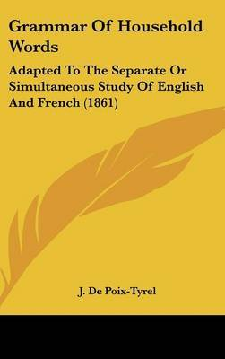 Grammar Of Household Words: Adapted To The Separate Or Simultaneous Study Of English And French (1861)