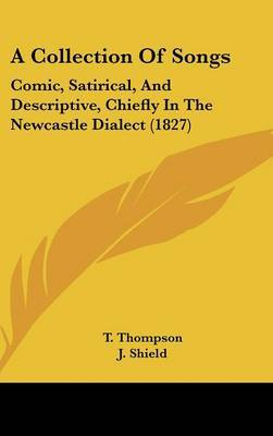 A Collection of Songs: Comic, Satirical, and Descriptive, Chiefly in the Newcastle Dialect (1827)
