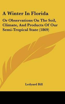 A Winter in Florida: Or Observations on the Soil, Climate, and Products of Our Semi-Tropical State (1869)