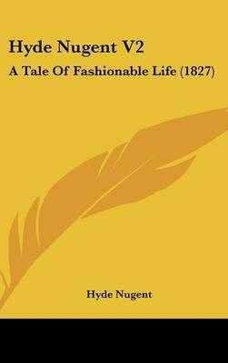 Hyde Nugent V2: A Tale of Fashionable Life (1827)