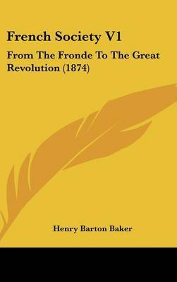 French Society V1: From the Fronde to the Great Revolution (1874)