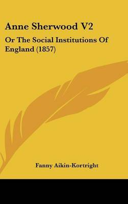 Anne Sherwood V2: Or the Social Institutions of England (1857)
