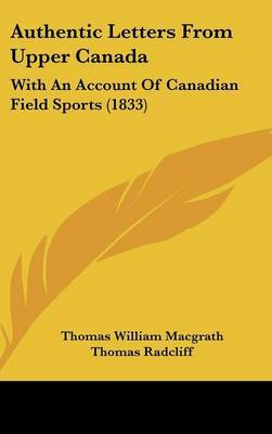 Authentic Letters from Upper Canada: With an Account of Canadian Field Sports (1833)