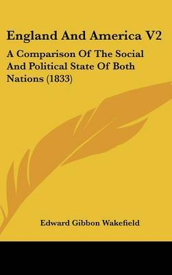England and America V2: A Comparison of the Social and Political State of Both Nations (1833)