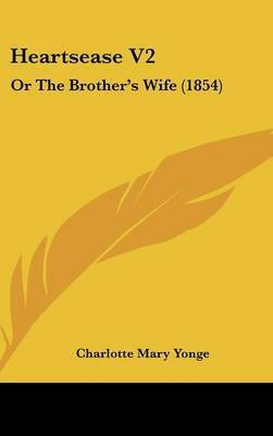 Heartsease V2: Or the Brother's Wife (1854)