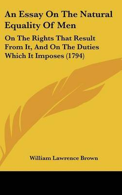 An Essay On The Natural Equality Of Men: On The Rights That Result From It, And On The Duties Which It Imposes (1794)