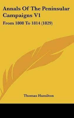 Annals of the Peninsular Campaigns V1: From 1808 to 1814 (1829)