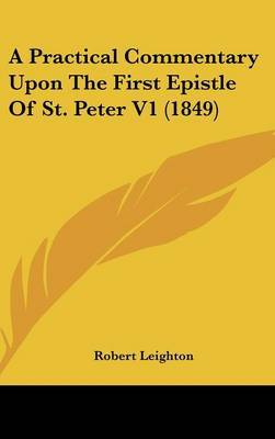 A Practical Commentary Upon the First Epistle of St. Peter V1 (1849)