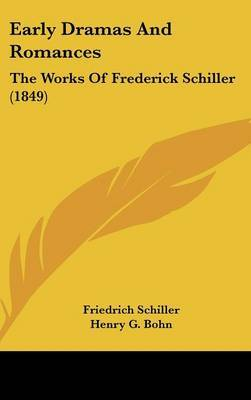Early Dramas and Romances: The Works of Frederick Schiller (1849)