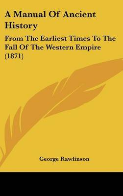 A Manual of Ancient History: From the Earliest Times to the Fall of the Western Empire (1871)