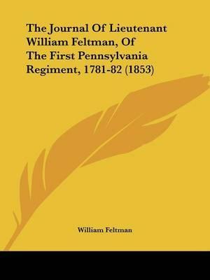 The Journal Of Lieutenant William Feltman, Of The First Pennsylvania Regiment, 1781-82 (1853)