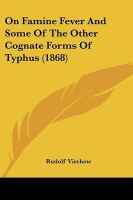 On Famine Fever And Some Of The Other Cognate Forms Of Typhus (1868)